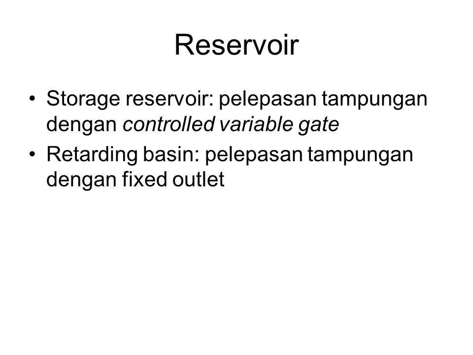 Reservoir Storage reservoir: pelepasan tampungan dengan controlled variable gate.