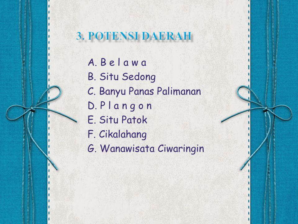 3. Potensi daerah A. B e l a w a B. Situ Sedong