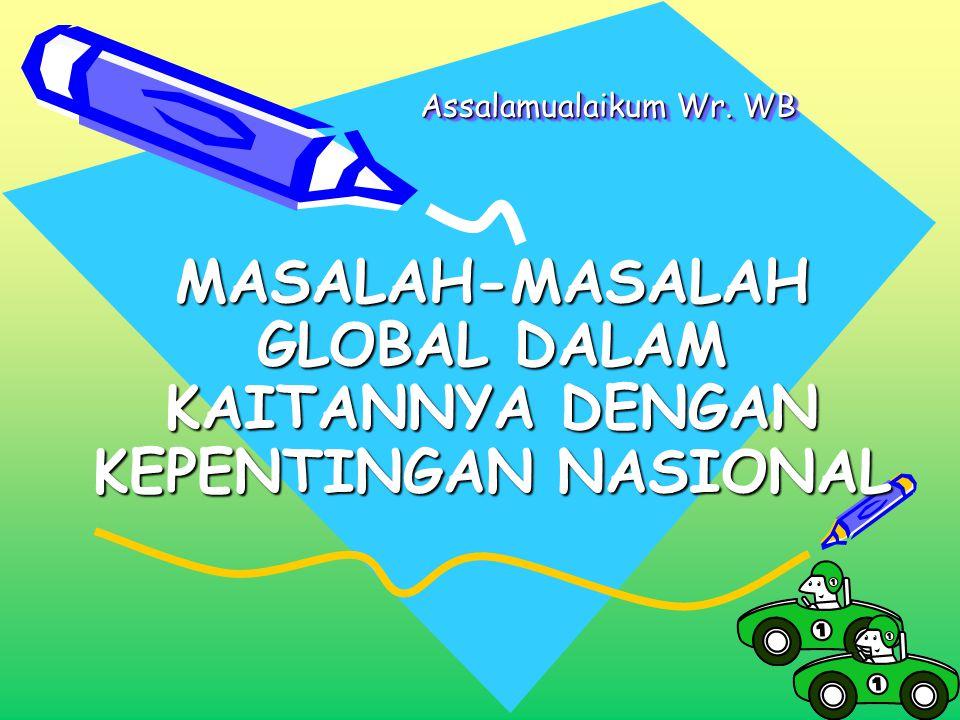 MASALAH-MASALAH GLOBAL DALAM KAITANNYA DENGAN KEPENTINGAN NASIONAL