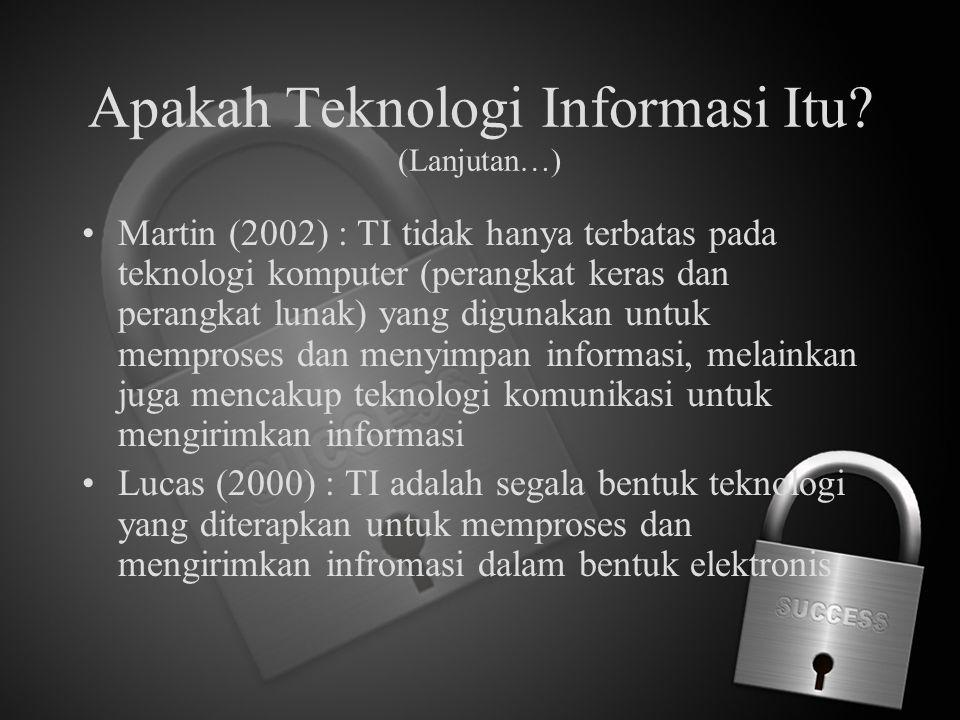 Apakah Teknologi Informasi Itu (Lanjutan…)