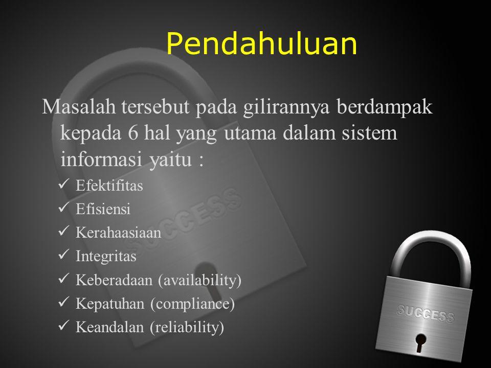 Pendahuluan Masalah tersebut pada gilirannya berdampak kepada 6 hal yang utama dalam sistem informasi yaitu :