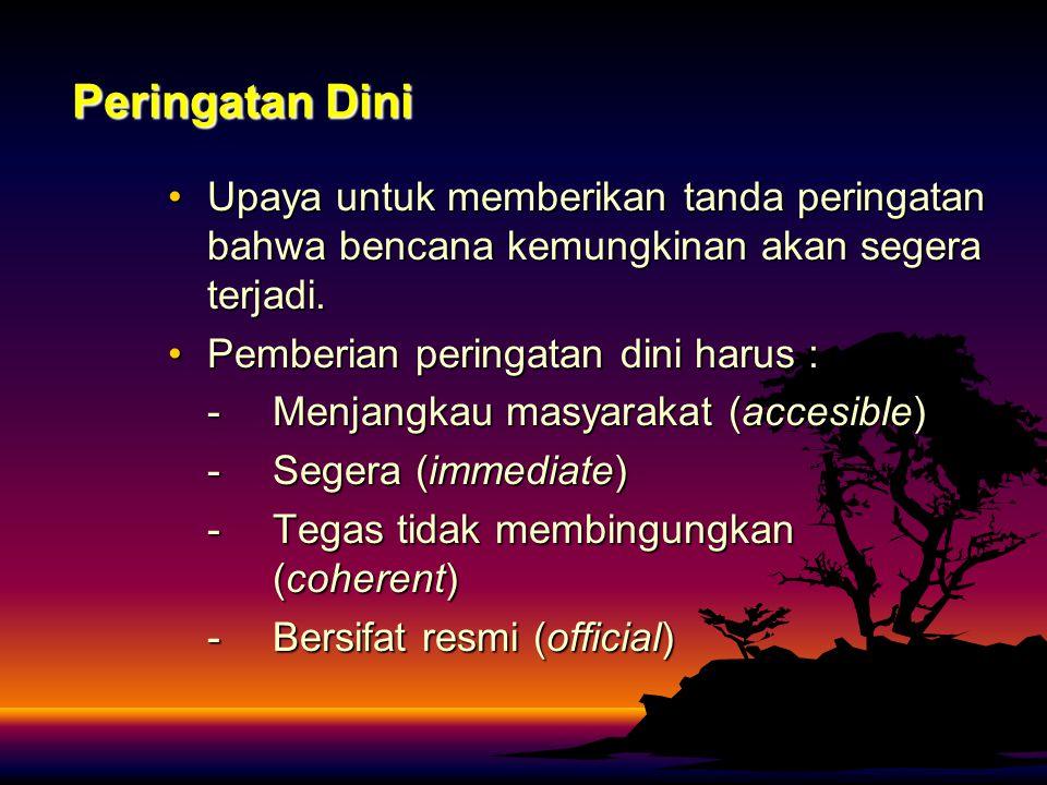 Peringatan Dini Upaya untuk memberikan tanda peringatan bahwa bencana kemungkinan akan segera terjadi.