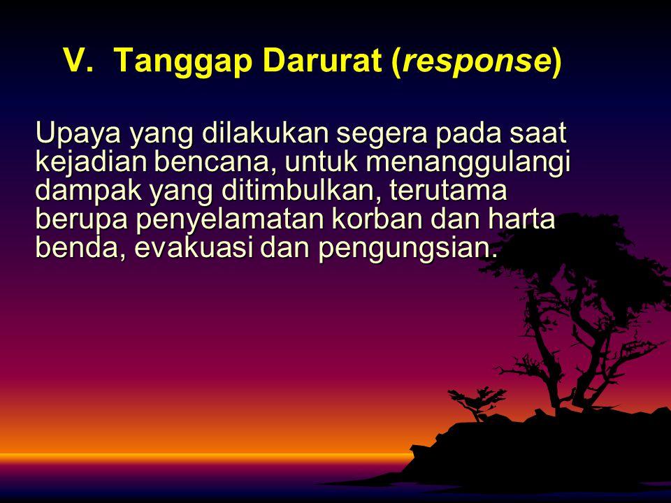 V. Tanggap Darurat (response)
