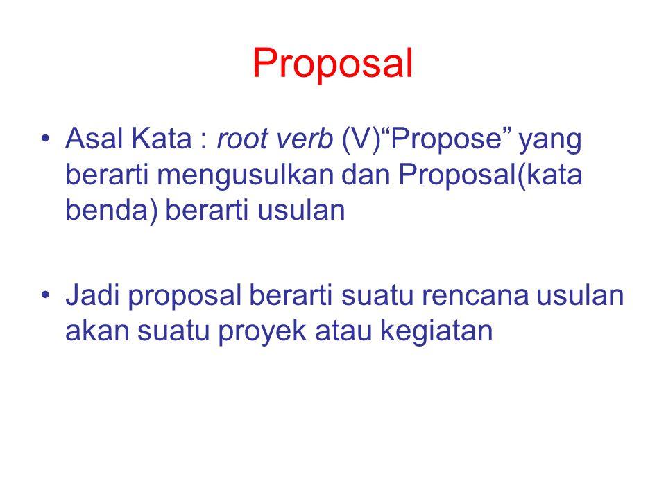 Proposal Asal Kata : root verb (V) Propose yang berarti mengusulkan dan Proposal(kata benda) berarti usulan.