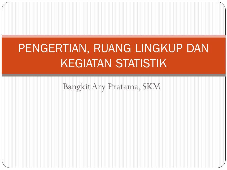 PENGERTIAN, RUANG LINGKUP DAN KEGIATAN STATISTIK