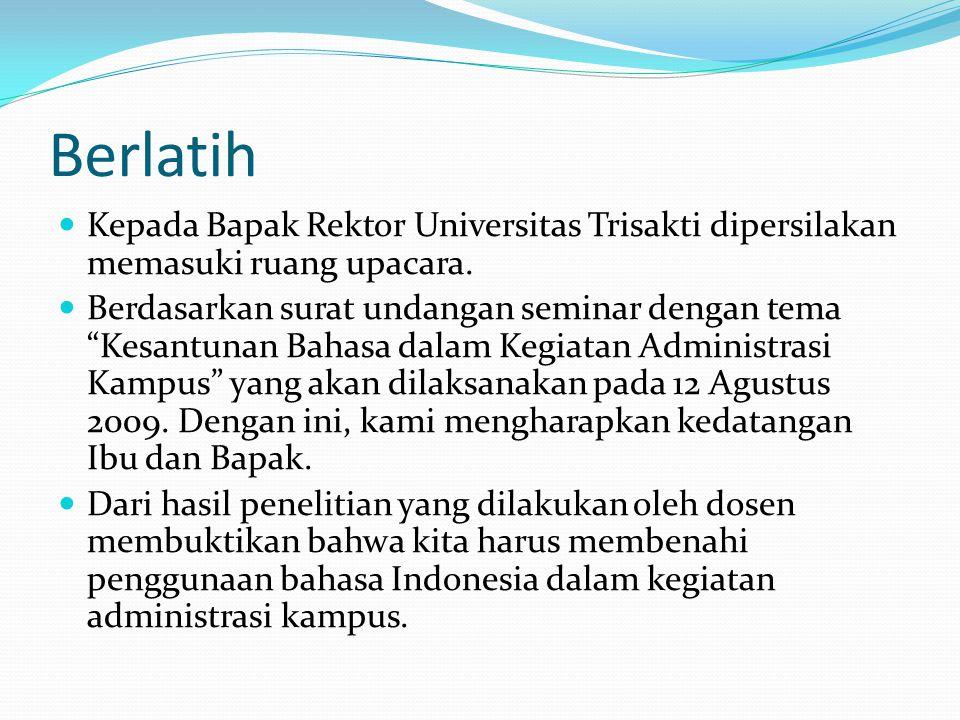 Berlatih Kepada Bapak Rektor Universitas Trisakti dipersilakan memasuki ruang upacara.