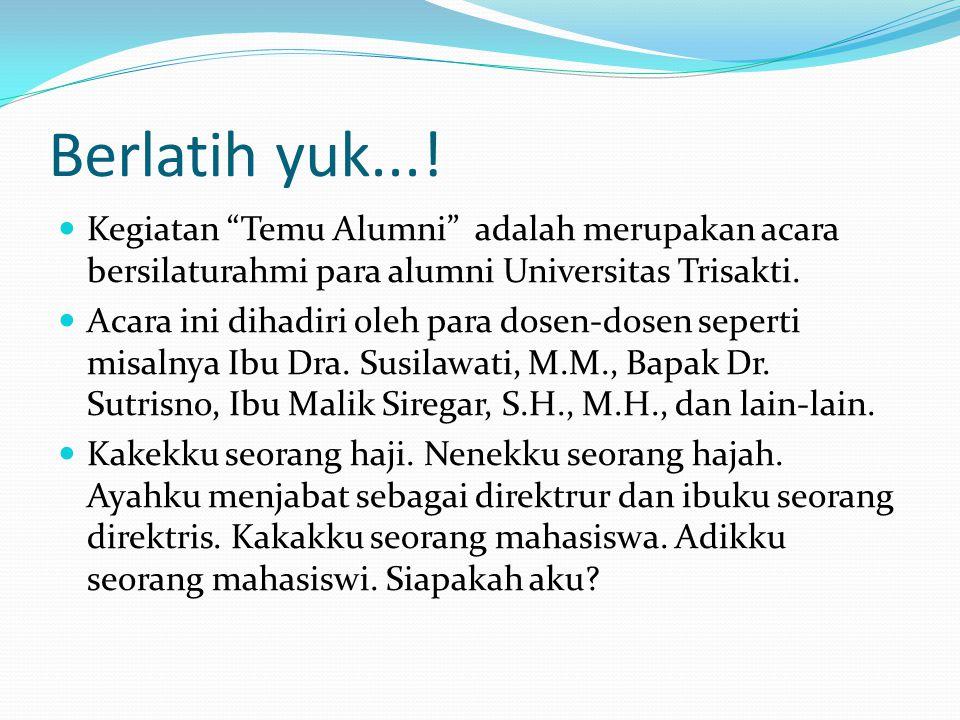 Berlatih yuk...! Kegiatan Temu Alumni adalah merupakan acara bersilaturahmi para alumni Universitas Trisakti.