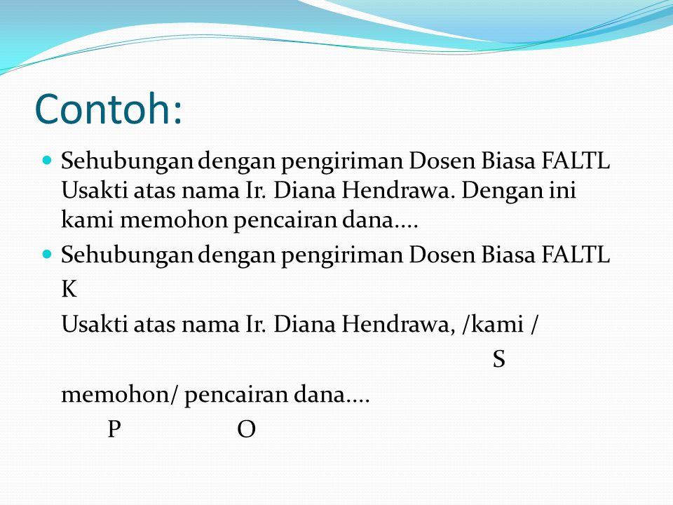 Contoh: Sehubungan dengan pengiriman Dosen Biasa FALTL Usakti atas nama Ir. Diana Hendrawa. Dengan ini kami memohon pencairan dana....