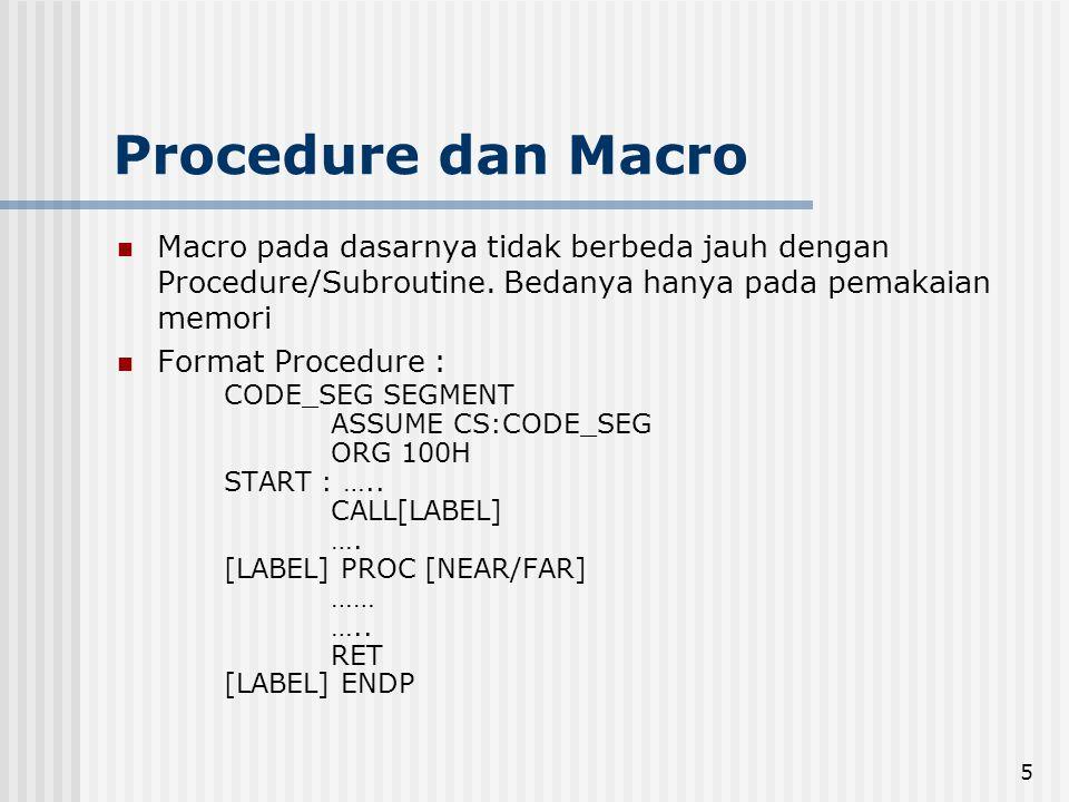 Procedure dan Macro Macro pada dasarnya tidak berbeda jauh dengan Procedure/Subroutine. Bedanya hanya pada pemakaian memori.