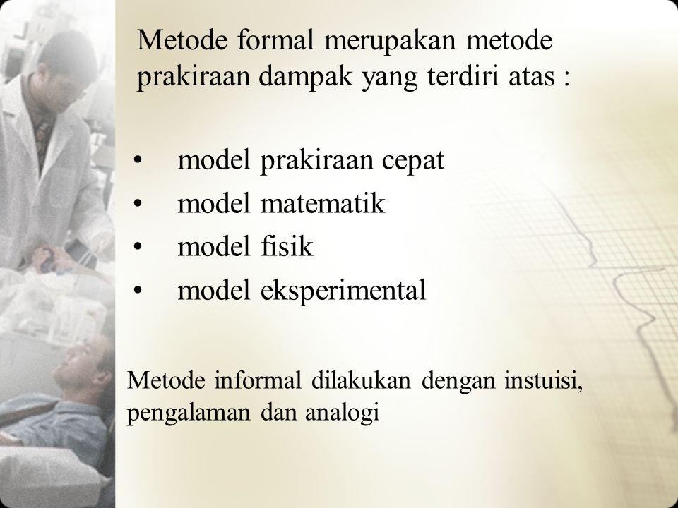Metode formal merupakan metode prakiraan dampak yang terdiri atas :