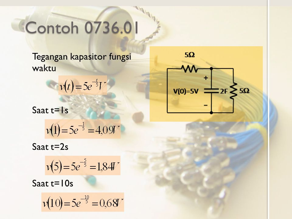 Contoh 0736.01 Tegangan kapasitor fungsi waktu Saat t=1s Saat t=2s