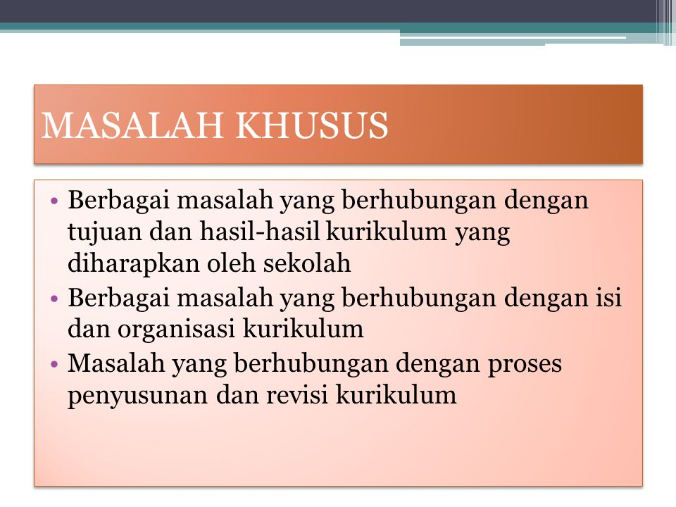 MASALAH KHUSUS Berbagai masalah yang berhubungan dengan tujuan dan hasil-hasil kurikulum yang diharapkan oleh sekolah.