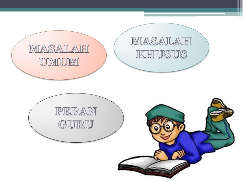 MASALAH KHUSUS MASALAH UMUM PERAN GURU