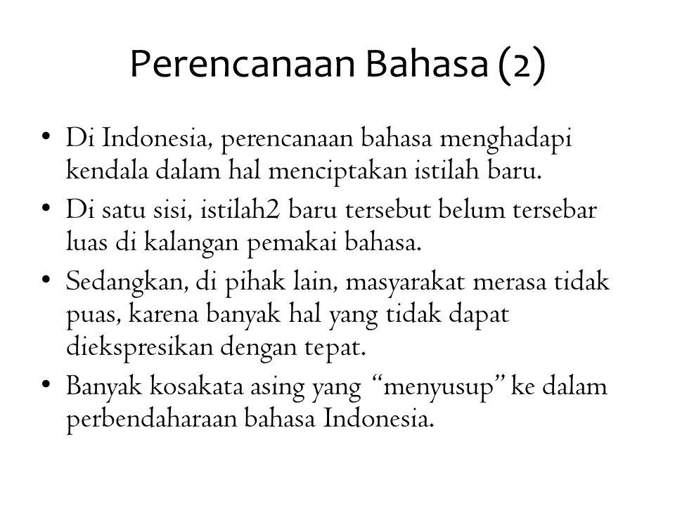 Perencanaan Bahasa (2) Di Indonesia, perencanaan bahasa menghadapi kendala dalam hal menciptakan istilah baru.