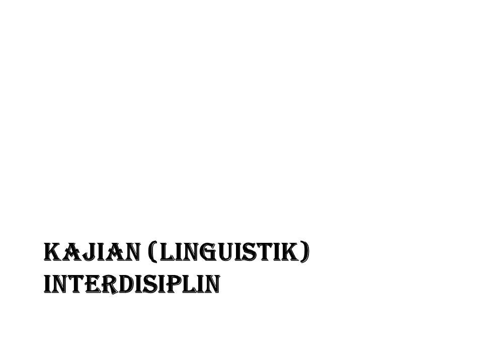 KAJIAN (LINGUISTIK) INTERDISIPLIN