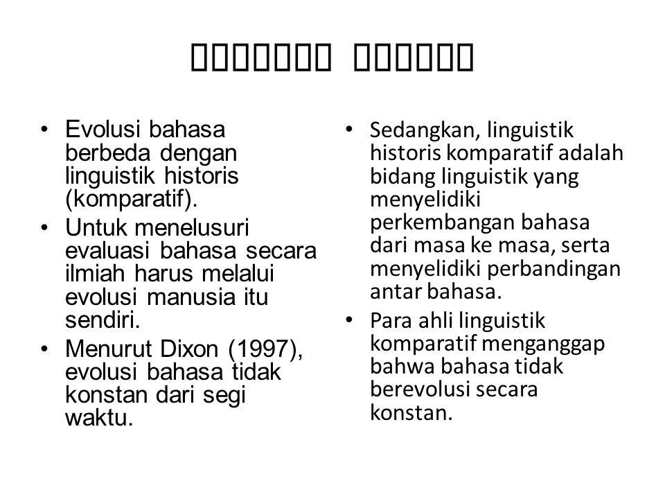 Evolusi Bahasa Evolusi bahasa berbeda dengan linguistik historis (komparatif).