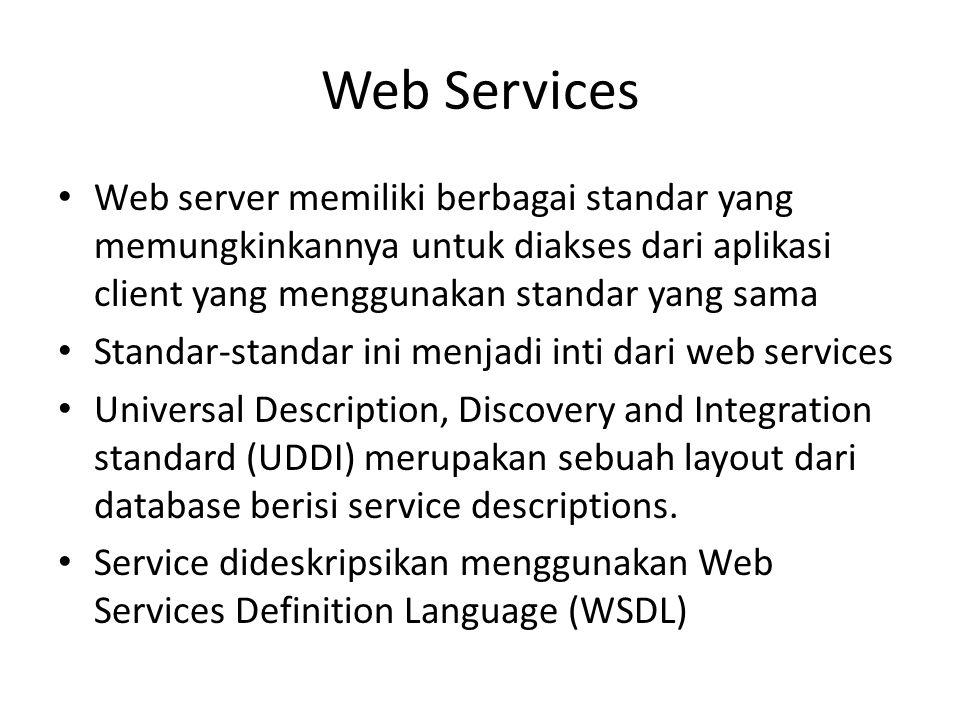 Web Services Web server memiliki berbagai standar yang memungkinkannya untuk diakses dari aplikasi client yang menggunakan standar yang sama.