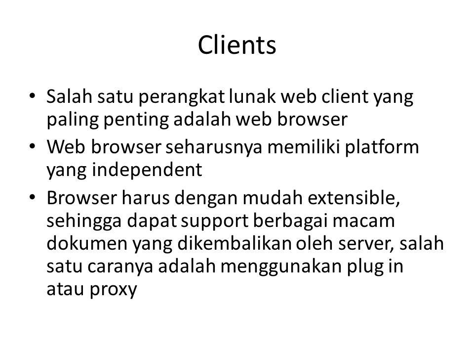 Clients Salah satu perangkat lunak web client yang paling penting adalah web browser. Web browser seharusnya memiliki platform yang independent.