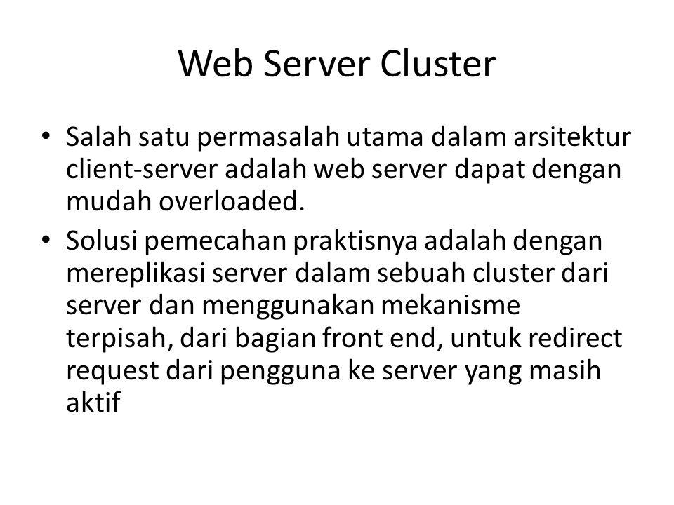 Web Server Cluster Salah satu permasalah utama dalam arsitektur client-server adalah web server dapat dengan mudah overloaded.
