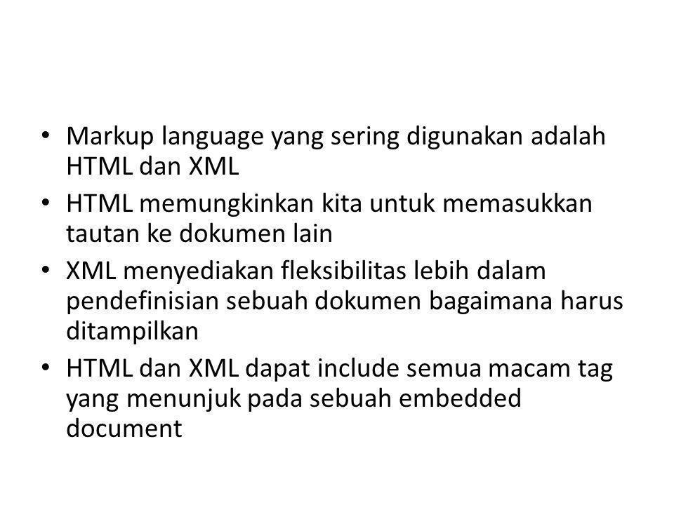 Markup language yang sering digunakan adalah HTML dan XML