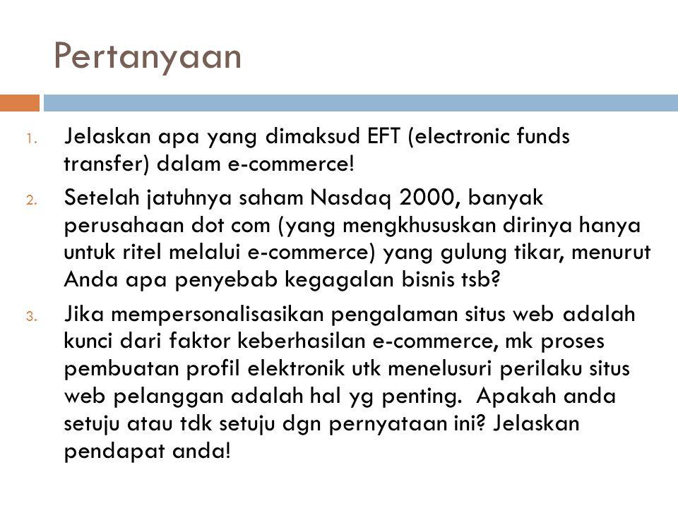 Pertanyaan Jelaskan apa yang dimaksud EFT (electronic funds transfer) dalam e-commerce!