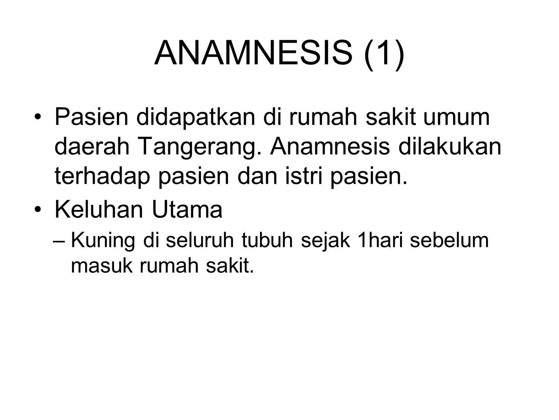 ANAMNESIS (1) Pasien didapatkan di rumah sakit umum daerah Tangerang. Anamnesis dilakukan terhadap pasien dan istri pasien.