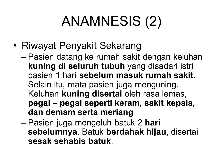 ANAMNESIS (2) Riwayat Penyakit Sekarang