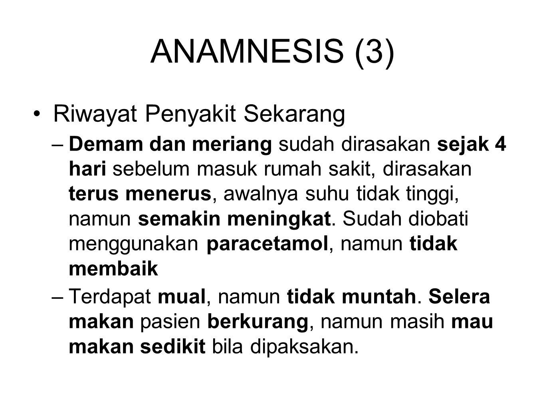 ANAMNESIS (3) Riwayat Penyakit Sekarang