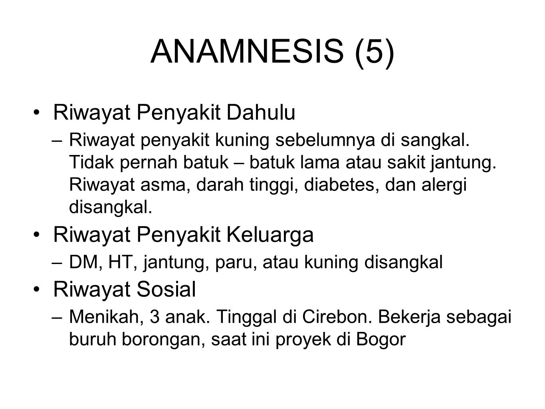 ANAMNESIS (5) Riwayat Penyakit Dahulu Riwayat Penyakit Keluarga