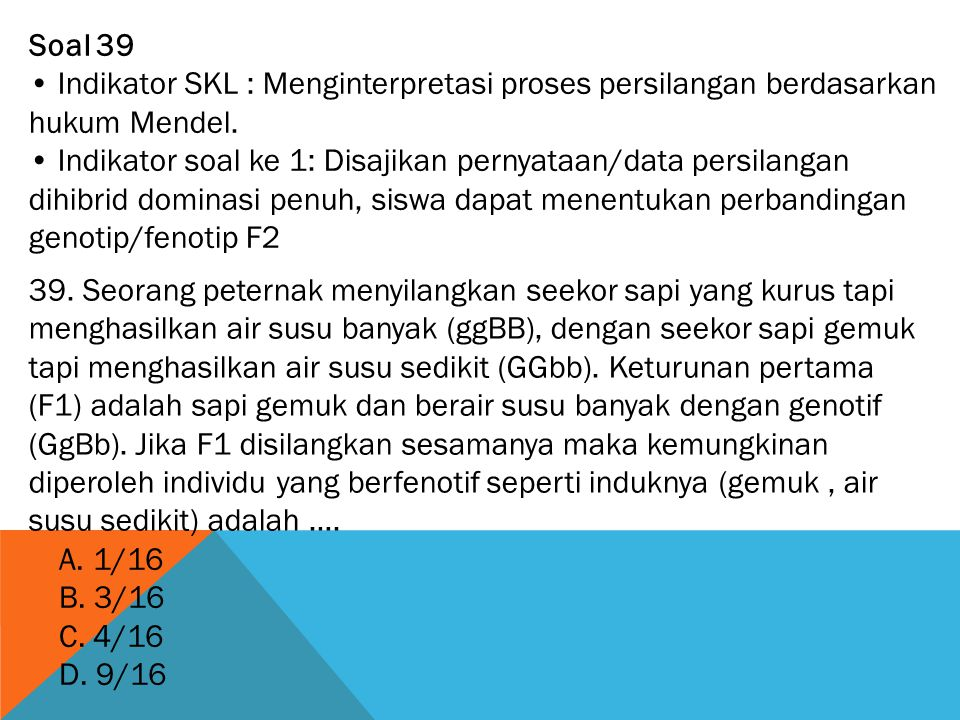 Soal 39 • Indikator SKL : Menginterpretasi proses persilangan berdasarkan hukum Mendel.