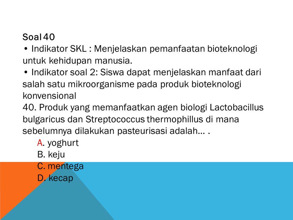 Soal 40 • Indikator SKL : Menjelaskan pemanfaatan bioteknologi untuk kehidupan manusia.