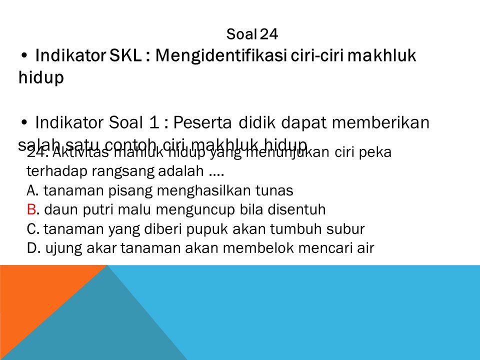 • Indikator SKL : Mengidentifikasi ciri-ciri makhluk hidup
