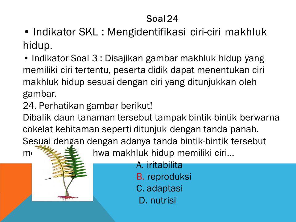 • Indikator SKL : Mengidentifikasi ciri-ciri makhluk hidup.
