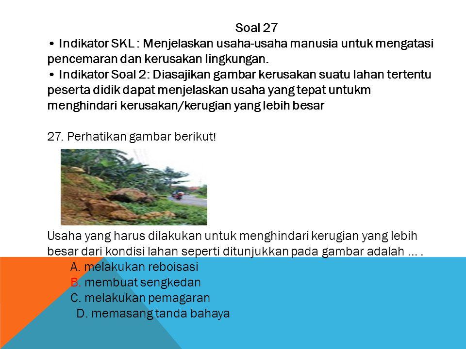 Soal 27 • Indikator SKL : Menjelaskan usaha-usaha manusia untuk mengatasi pencemaran dan kerusakan lingkungan.