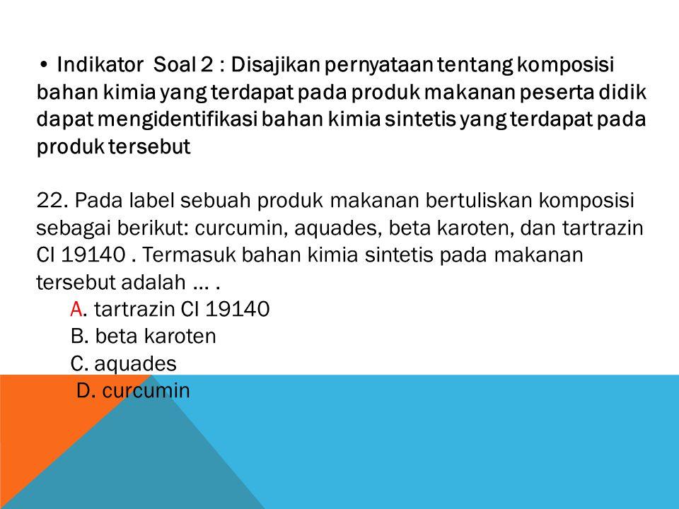 • Indikator Soal 2 : Disajikan pernyataan tentang komposisi bahan kimia yang terdapat pada produk makanan peserta didik dapat mengidentifikasi bahan kimia sintetis yang terdapat pada produk tersebut
