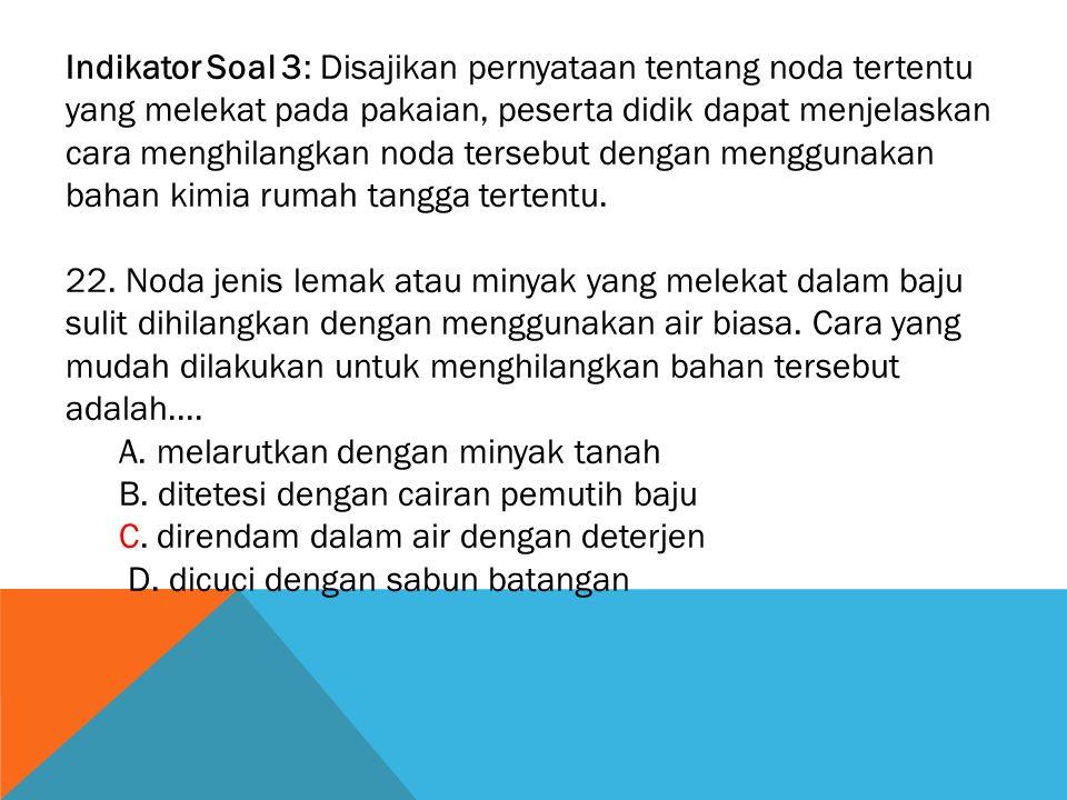 Indikator Soal 3: Disajikan pernyataan tentang noda tertentu yang melekat pada pakaian, peserta didik dapat menjelaskan cara menghilangkan noda tersebut dengan menggunakan bahan kimia rumah tangga tertentu.