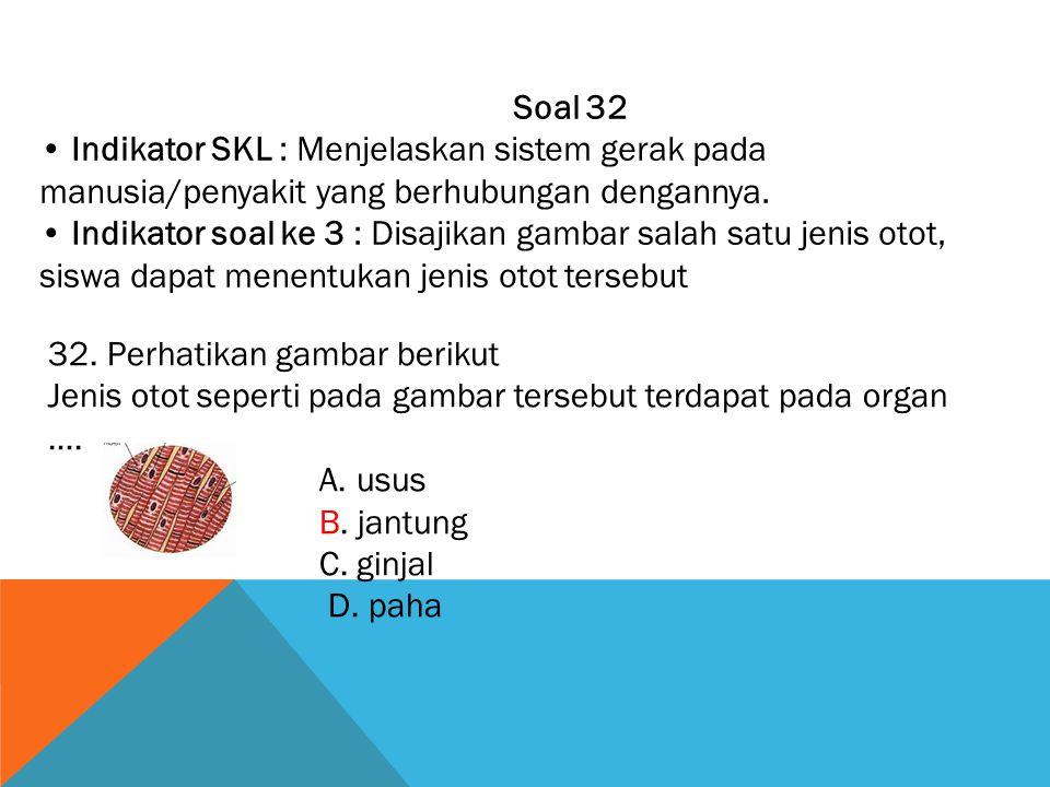 Soal 32 • Indikator SKL : Menjelaskan sistem gerak pada manusia/penyakit yang berhubungan dengannya.