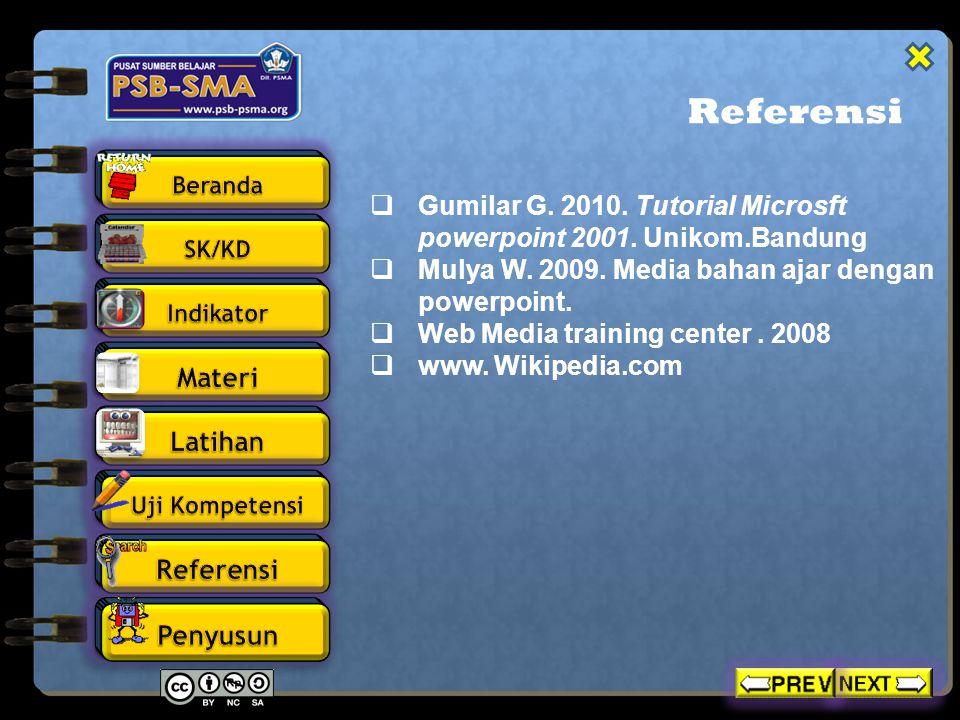 Referensi Gumilar G. 2010. Tutorial Microsft powerpoint 2001. Unikom.Bandung. Mulya W. 2009. Media bahan ajar dengan powerpoint.
