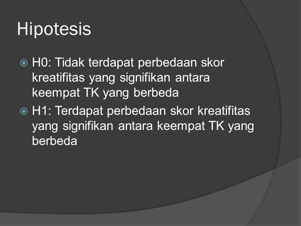 Hipotesis H0: Tidak terdapat perbedaan skor kreatifitas yang signifikan antara keempat TK yang berbeda.