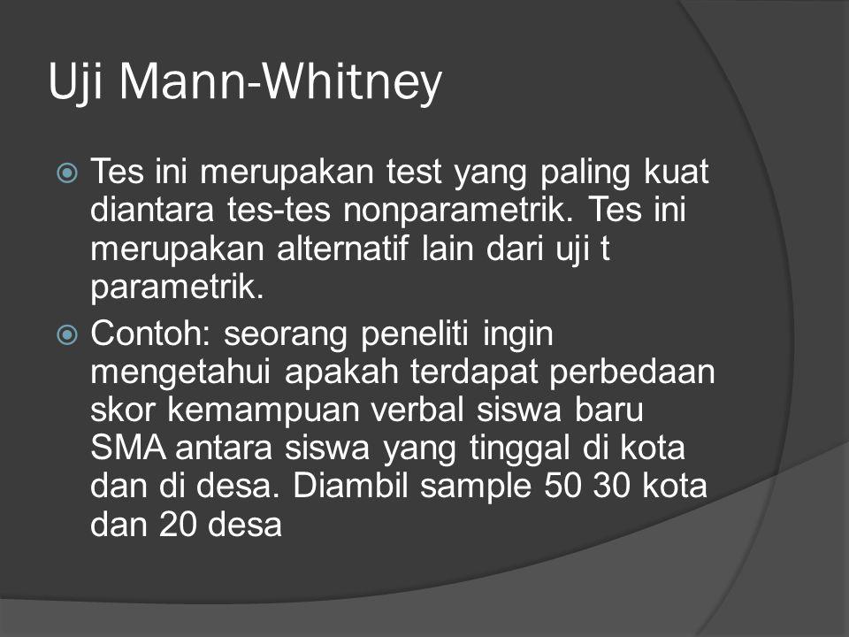 Uji Mann-Whitney Tes ini merupakan test yang paling kuat diantara tes-tes nonparametrik. Tes ini merupakan alternatif lain dari uji t parametrik.