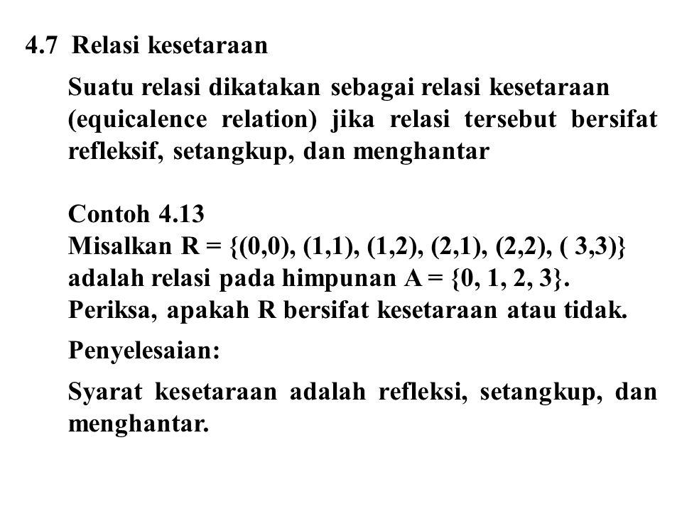 4.7 Relasi kesetaraan Suatu relasi dikatakan sebagai relasi kesetaraan.