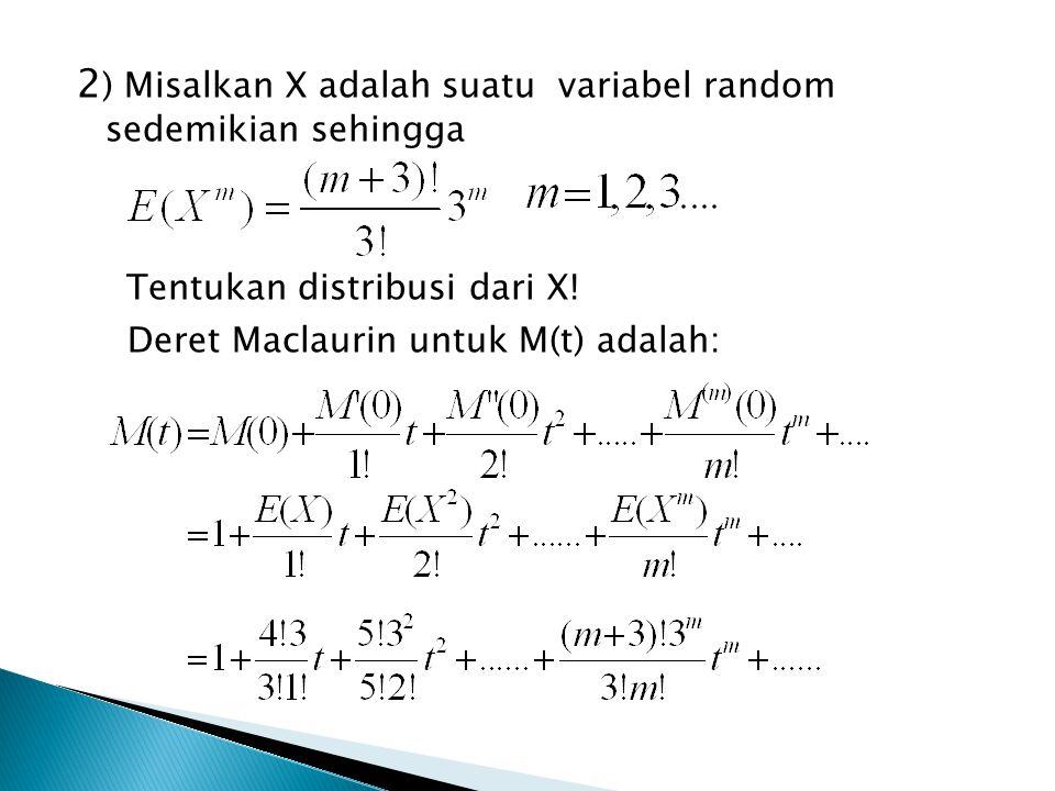 2) Misalkan X adalah suatu variabel random sedemikian sehingga Tentukan distribusi dari X.