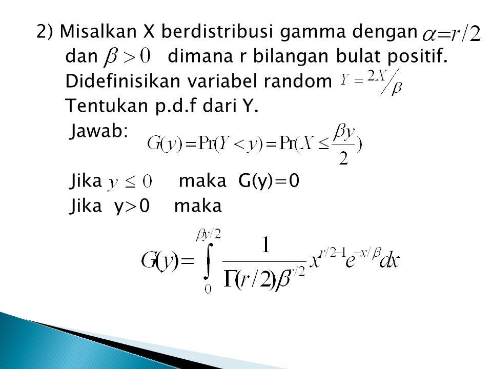 2) Misalkan X berdistribusi gamma dengan dan dimana r bilangan bulat positif.