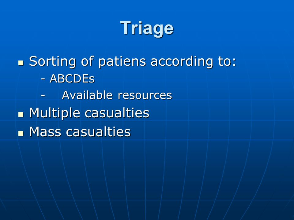Triage Sorting of patiens according to: Multiple casualties
