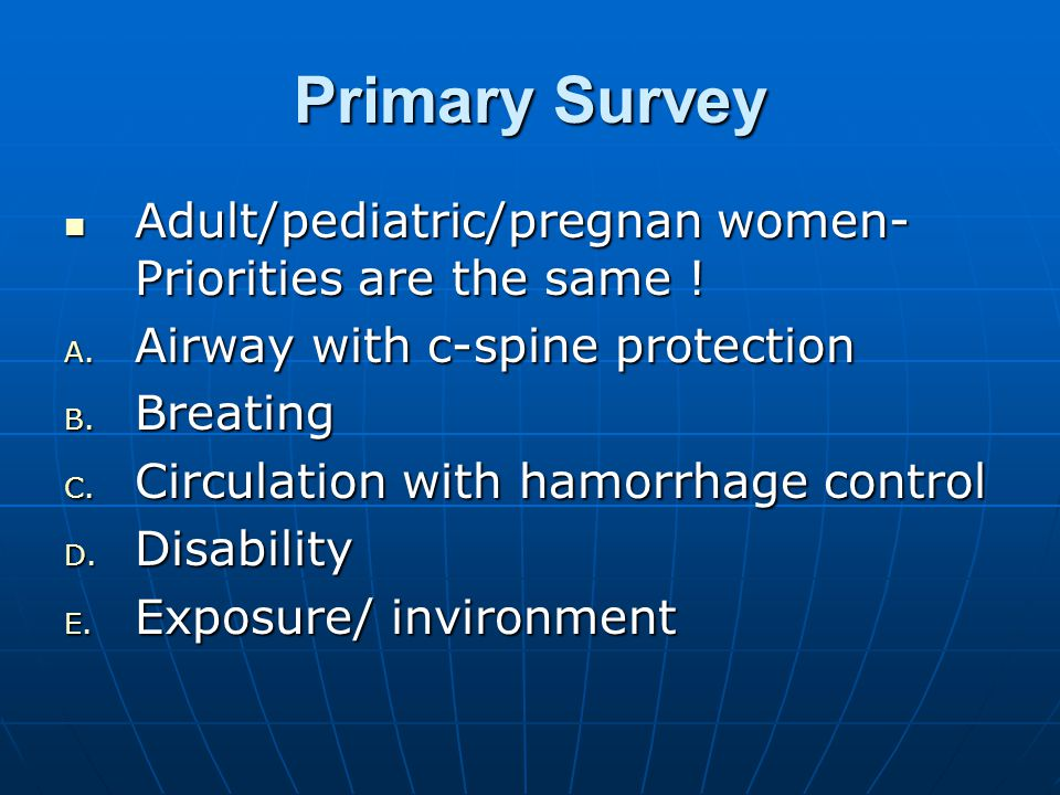 Primary Survey Adult/pediatric/pregnan women-Priorities are the same !