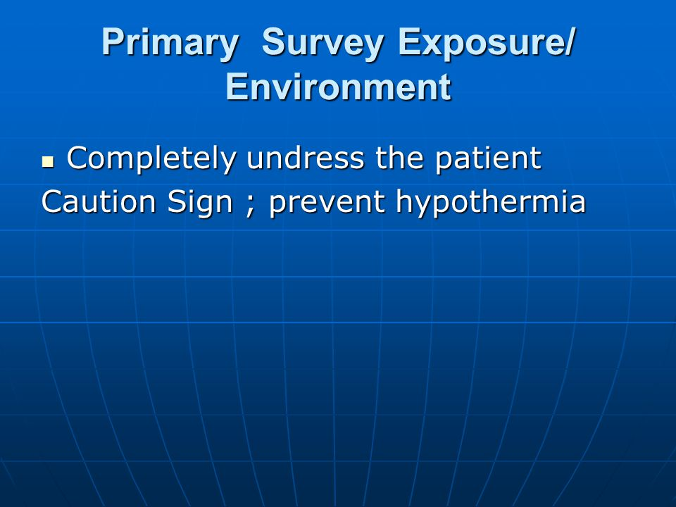 Primary Survey Exposure/ Environment