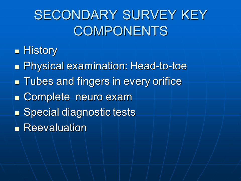 SECONDARY SURVEY KEY COMPONENTS