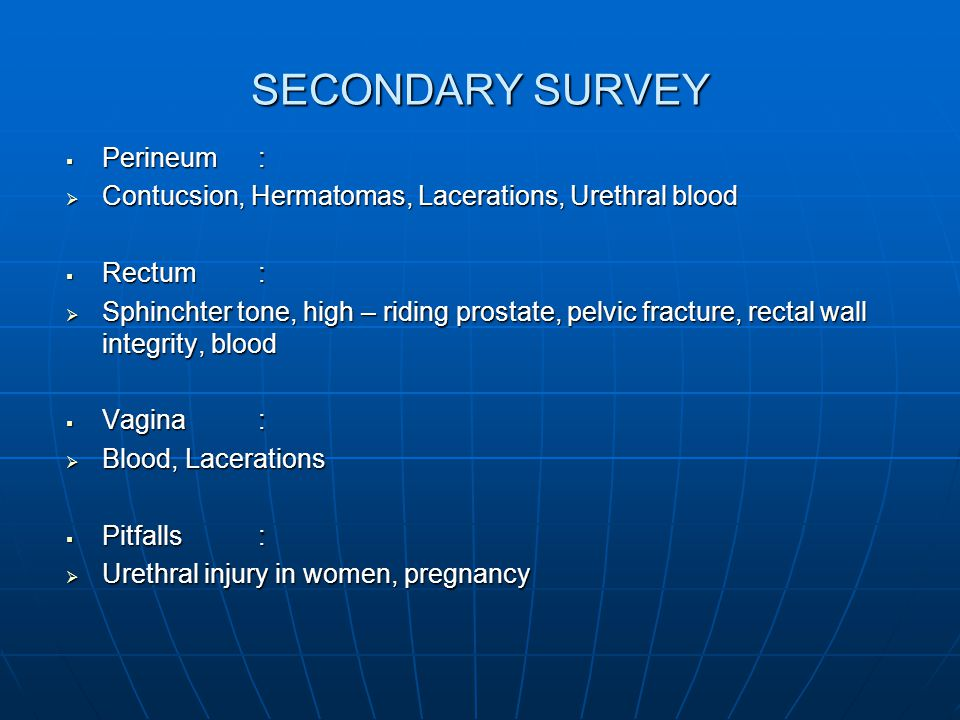 SECONDARY SURVEY Perineum :