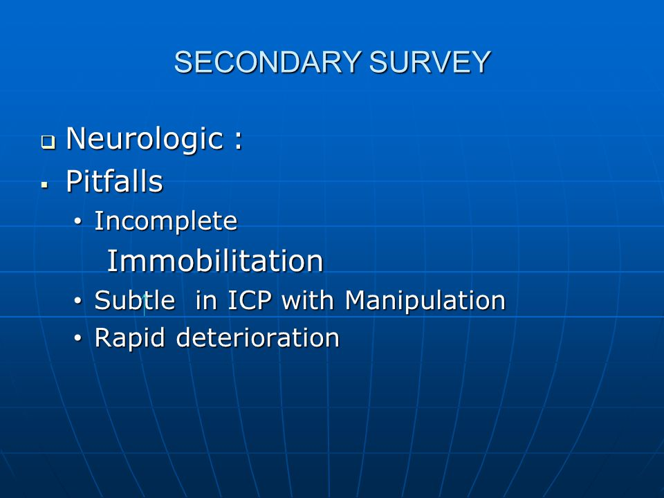 SECONDARY SURVEY Neurologic : Pitfalls Immobilitation Incomplete