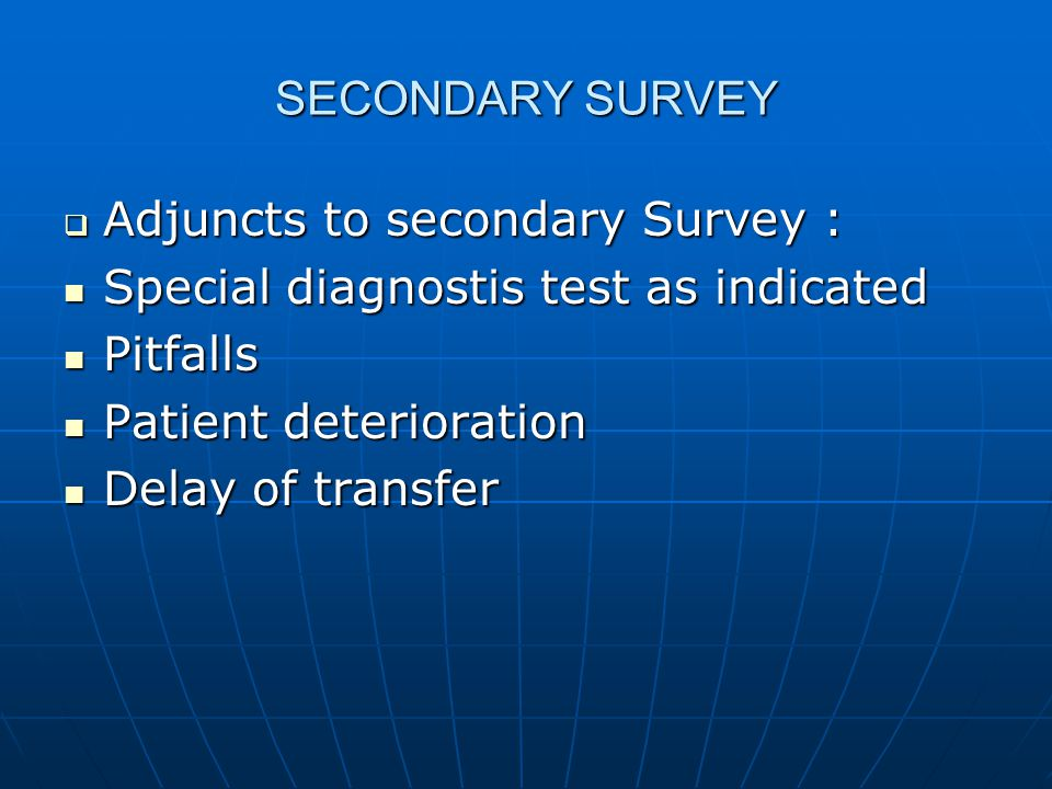 SECONDARY SURVEY Adjuncts to secondary Survey : Special diagnostis test as indicated. Pitfalls. Patient deterioration.